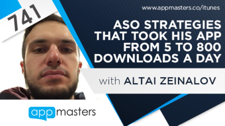 741: ASO Strategies That Took His App From 5 to 800 Downloads a Day with Altai Zeinalov