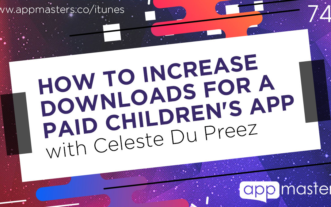 742: How to Increase Downloads for a Paid Children's App with Celeste Du Preez