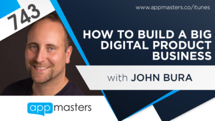 743: How to Build a Big Digital Product Business with John Bura