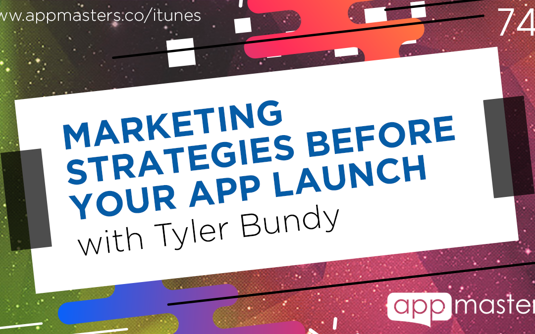 744: Marketing Strategies Before Your App Launch with Tyler Bundy