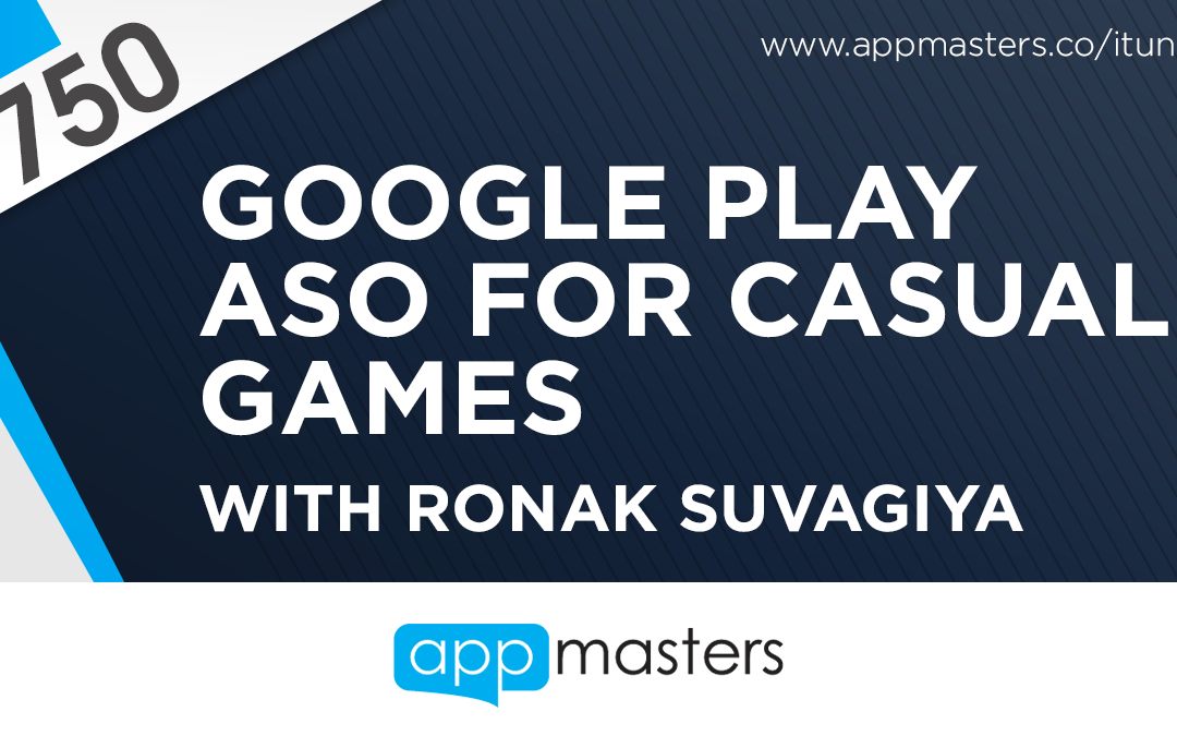 750: Google Play ASO for Casual Games with Ronak Suvagiya
