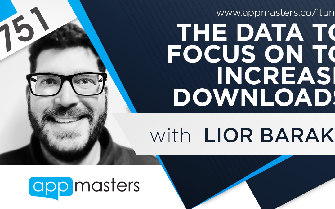 751: The Data to Focus on to Increase Downloads with Lior Barak