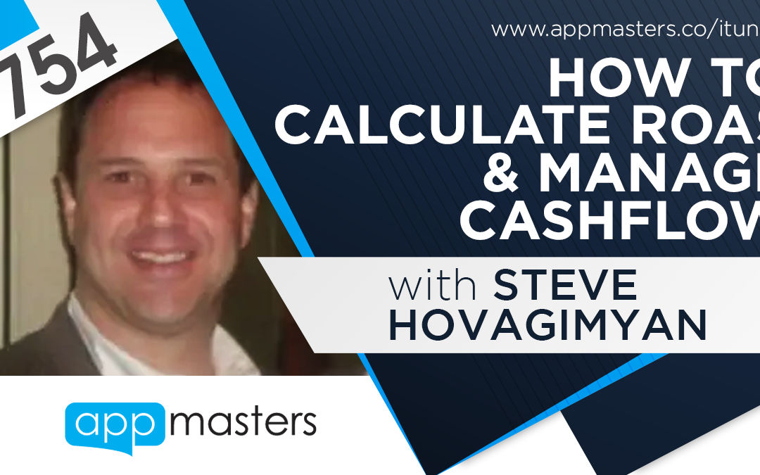 754: How to Calculate ROAS & Manage Cashflow with Steve Hovagimyan