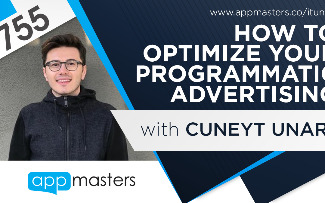 755: How to Optimize Your Programmatic Advertising with Cuneyt Unar