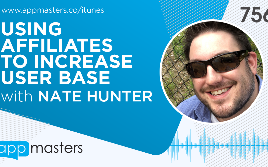 756: Using Affiliates to Increase User Base with Nate Hunter