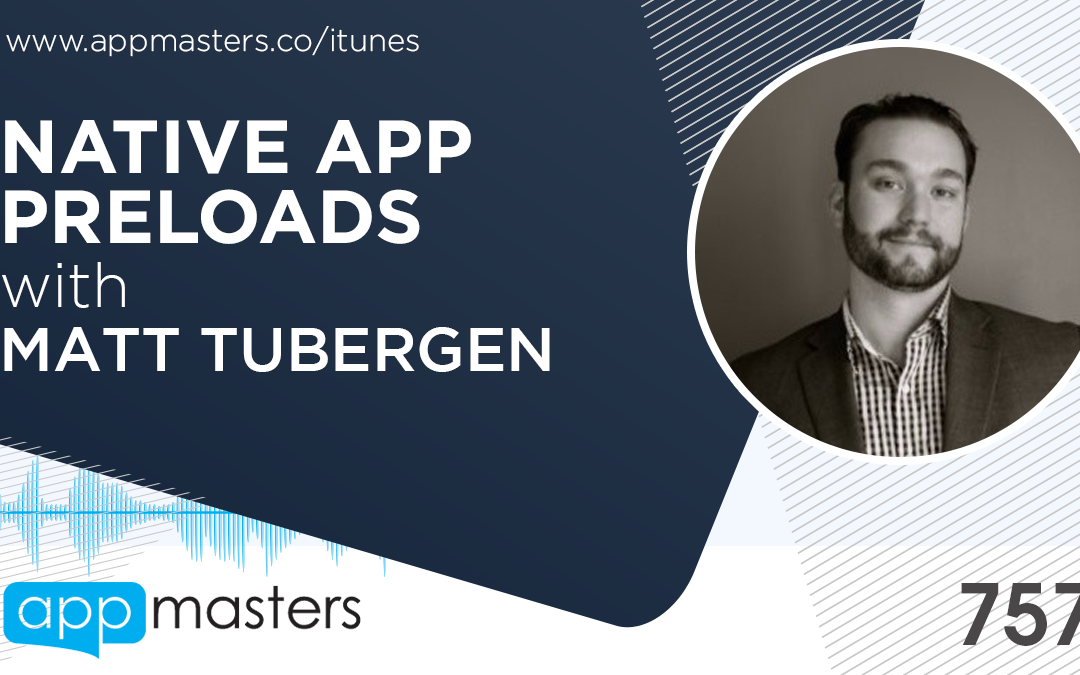 757: Native App Preloads with Matt Tubergen