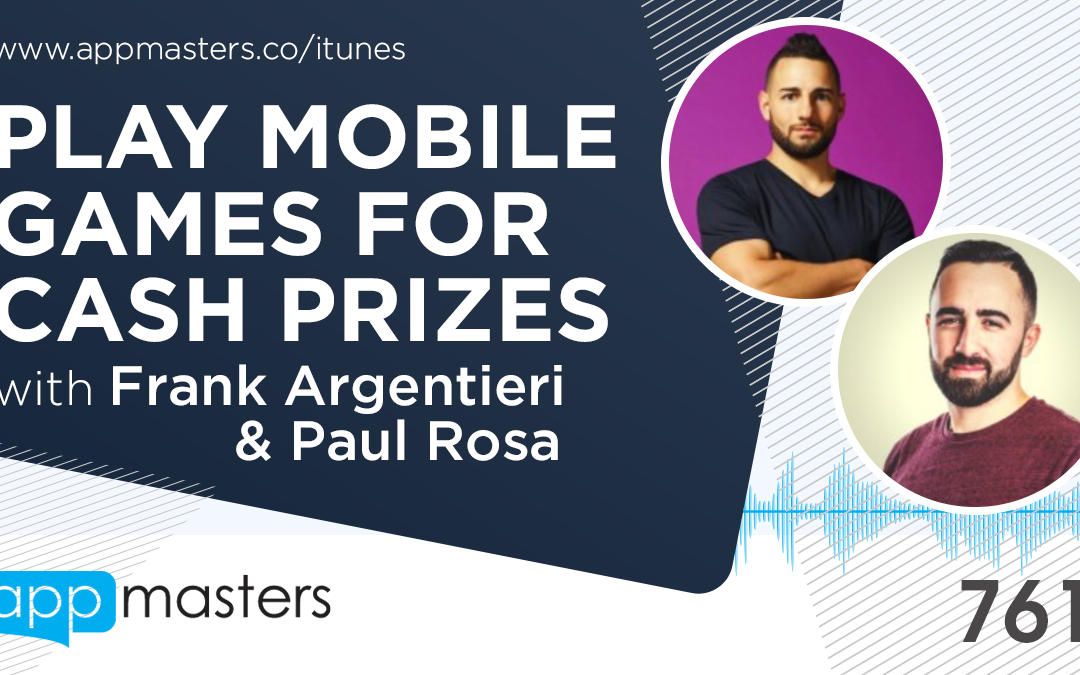 762: Play Mobile Games for Cash Prizes with Frank Argentieri & Paul Rosa