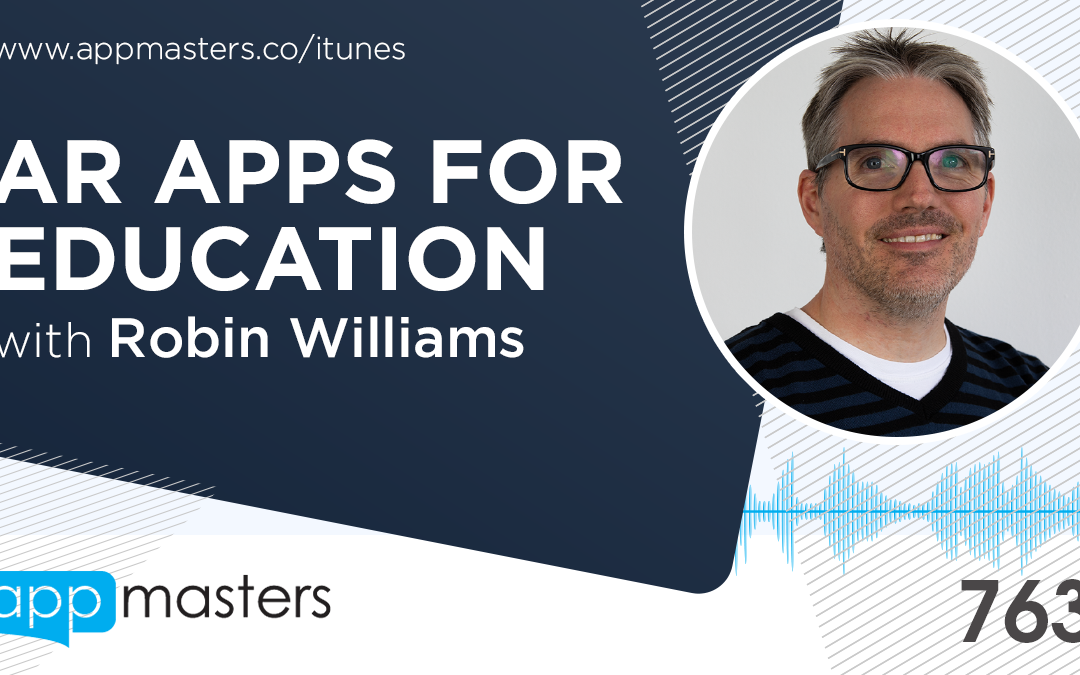 763: AR Apps for Education with Robin Williams