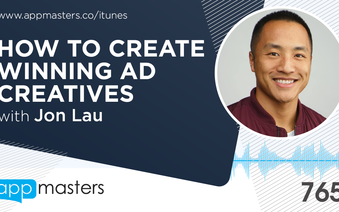 765: How to Create Winning Ad Creatives with Jon Lau
