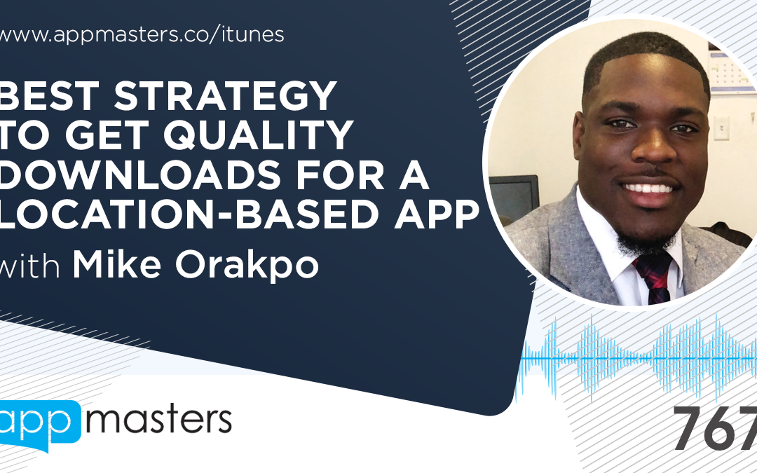 767: Best Strategy to Get Quality Downloads for a Location-Based App