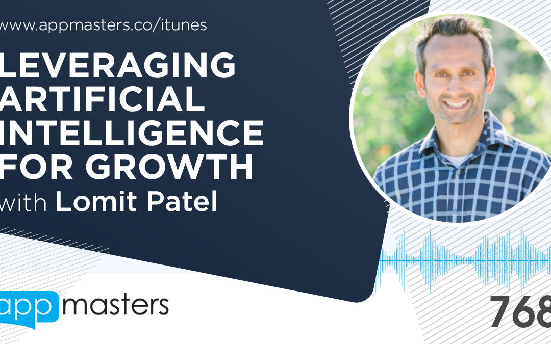 768: Leveraging Artificial Intelligence for Growth with Lomit Patel