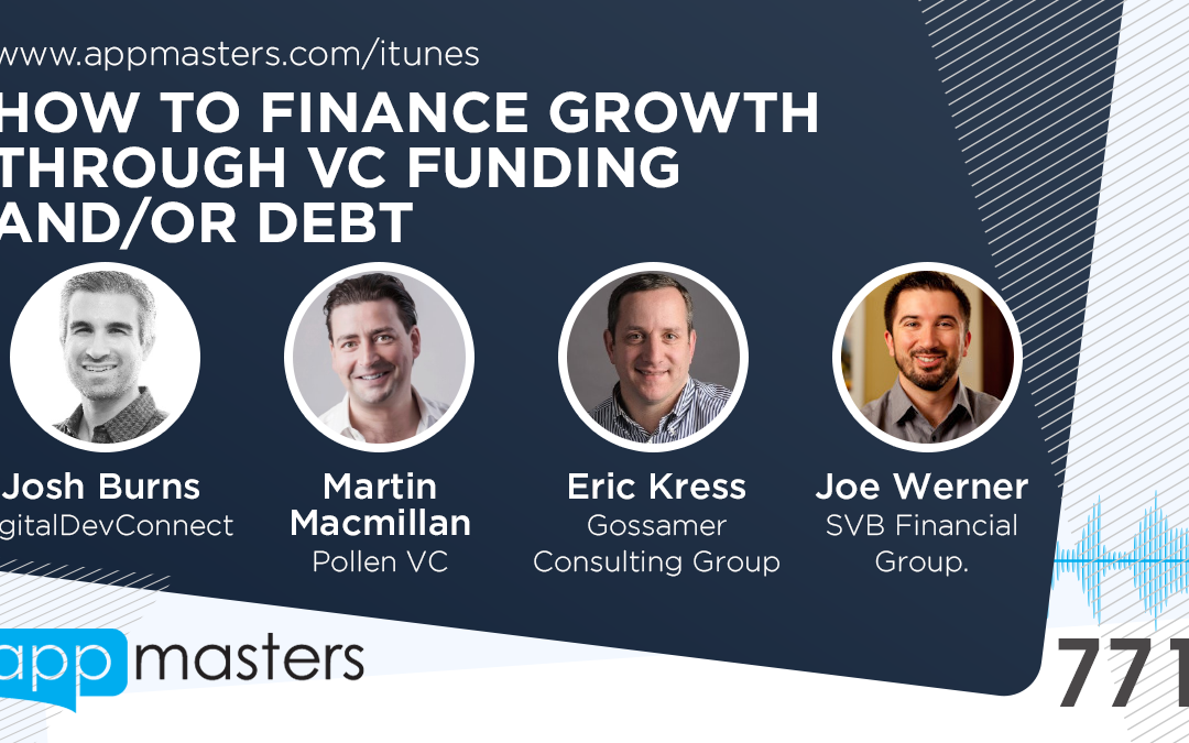 771: How to Finance Growth Through VC Funding and/or Debt
