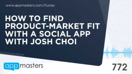 772: How to Find Product-Market Fit With a Social App with Josh Choi