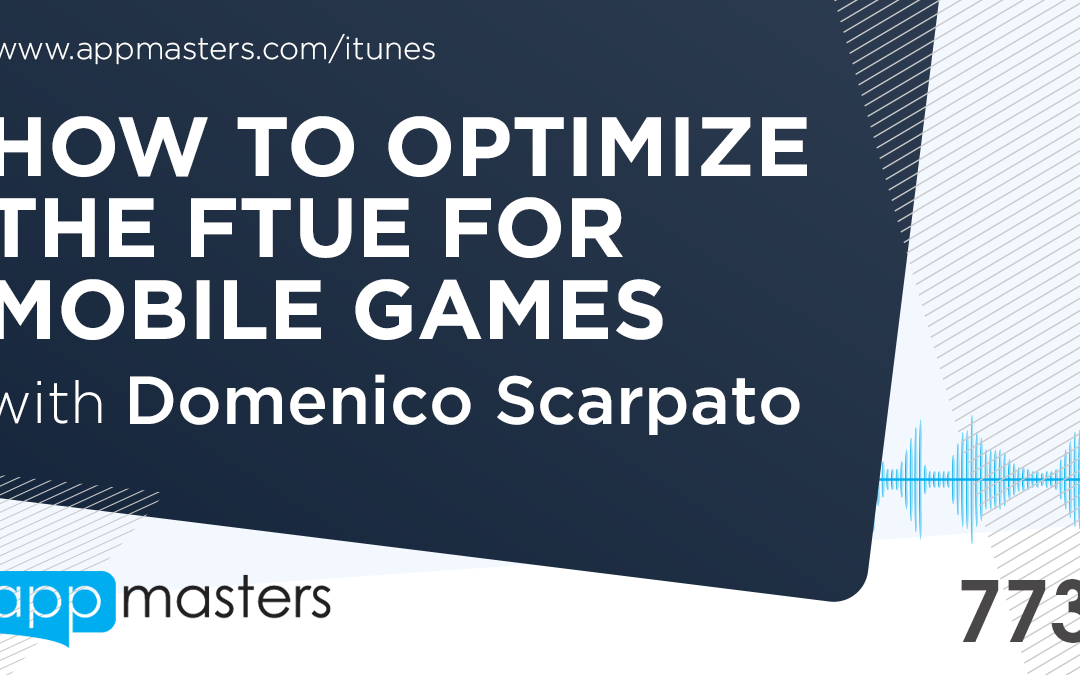 773: How to Optimize the FTUE for Mobile Games