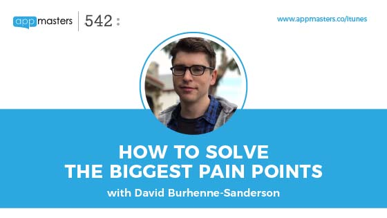 542: How to solve the biggest pain points with David Burhenne-Sanderson