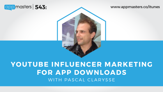 543: YouTube Influencer Marketing for App Downloads with Pascal Clarysse