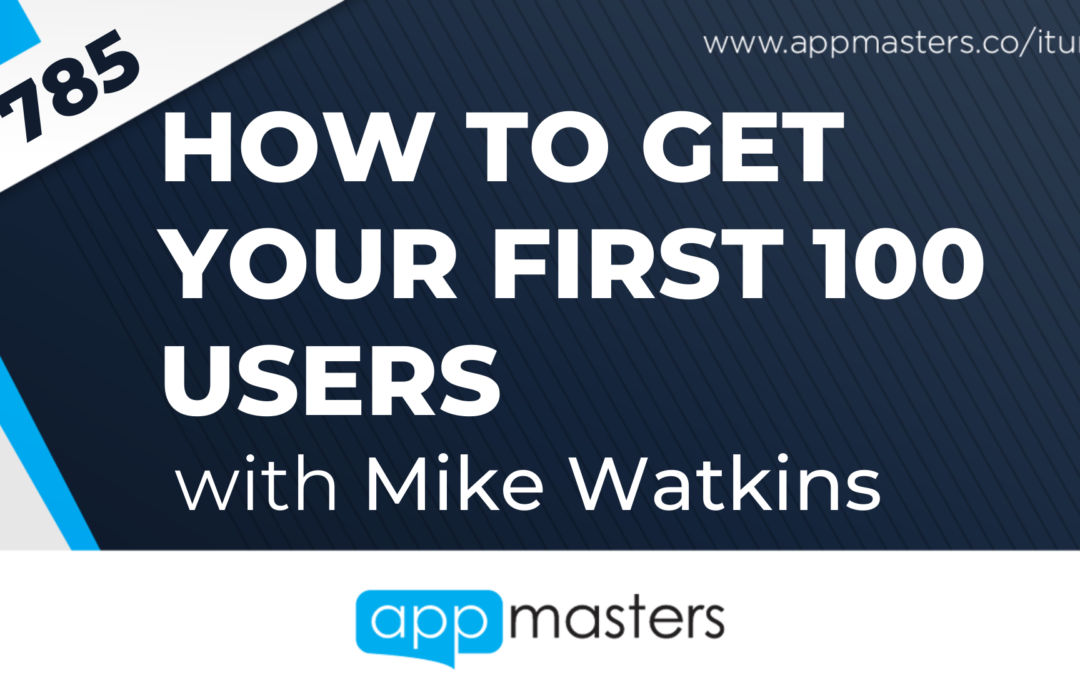 785: How to Get Your First 100 users with Mike Watkins