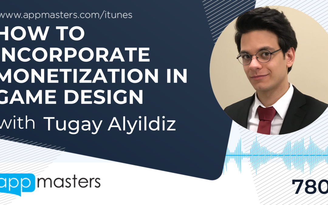 780: How to Incorporate Monetization in Game Design with Tugay Alyildiz