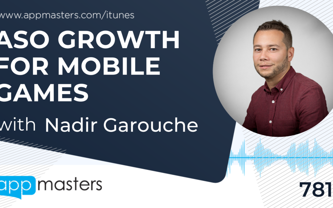781: ASO Growth for Mobile Games with Nadir Garouche