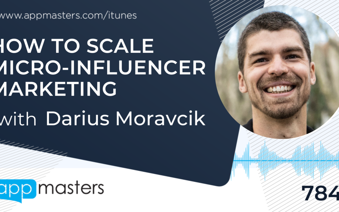784: Reflectly's Darius Moravcik on How to Scale Micro-Influencer Marketing