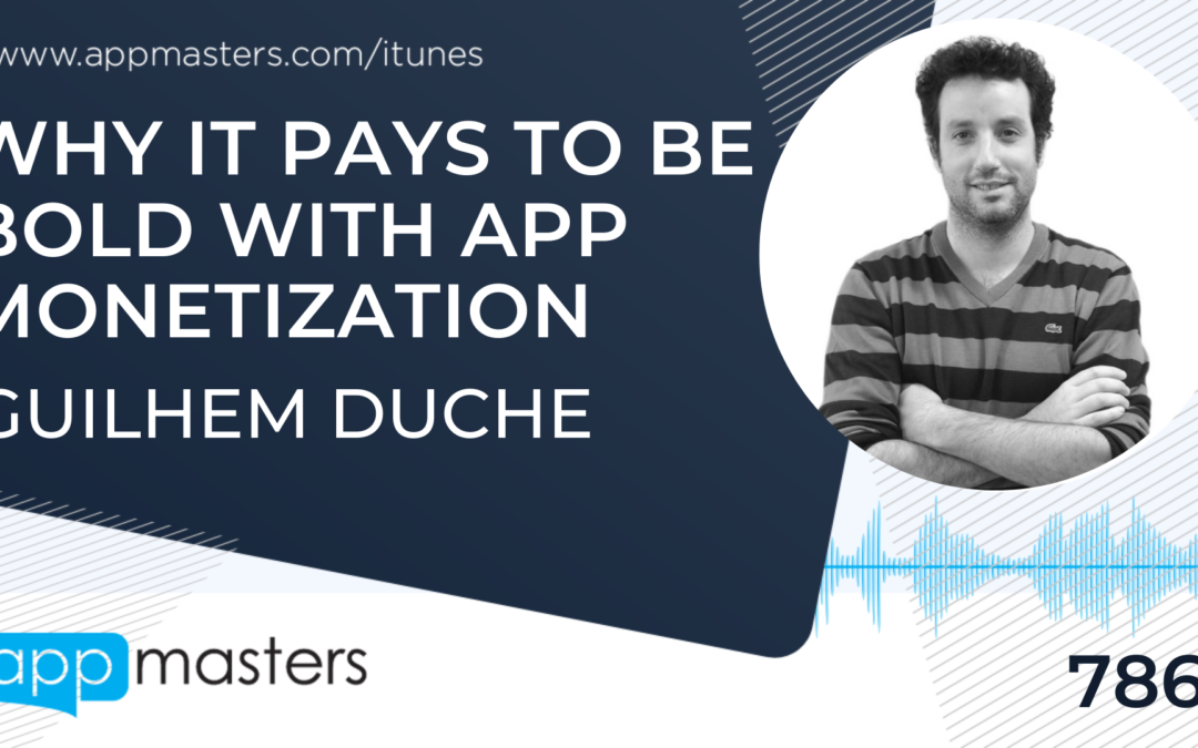 786: Why It Pays to Be Bold with App Monetization Guilhem Duche