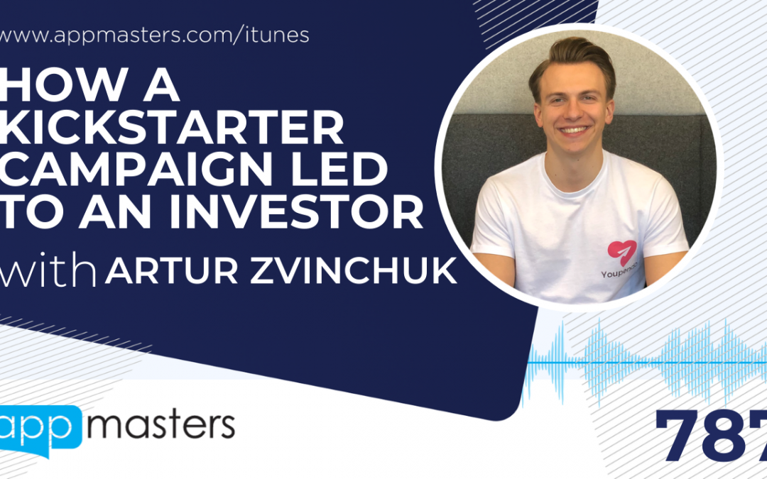 787: How a Kickstarter Campaign Led to an Investor with Artur Zvinchuk