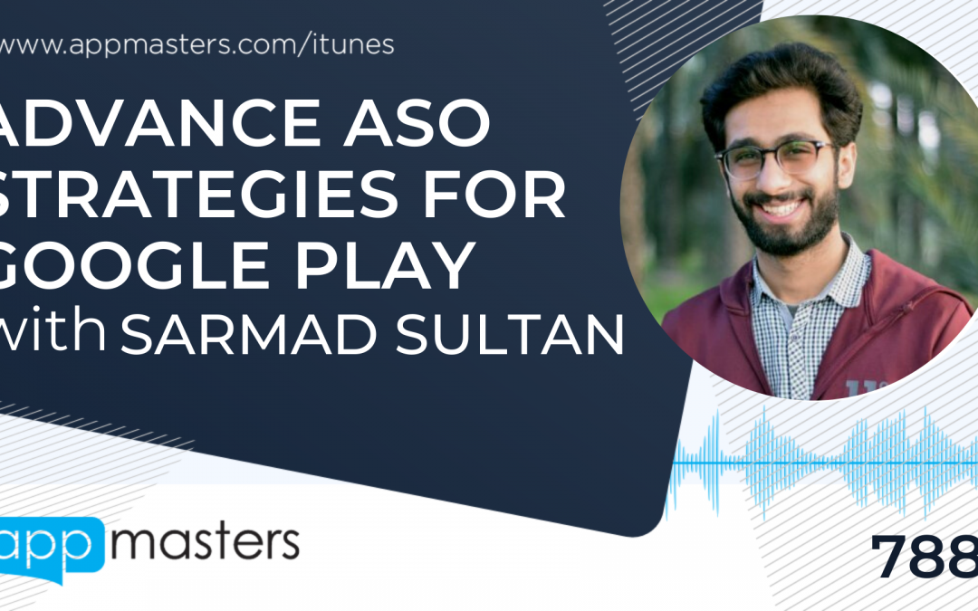 788: Advance ASO Strategies for Google Play with Sarmad Sultan