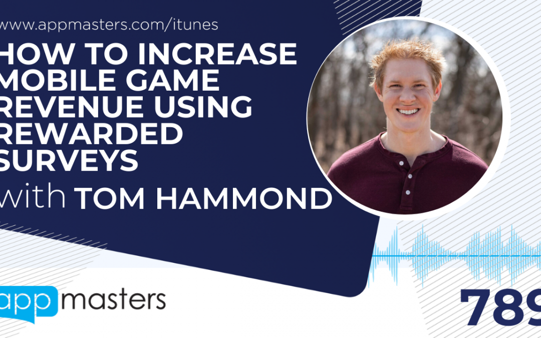 789: How to Increase Mobile Game Revenue Using Rewarded Surveys with Tom Hammond