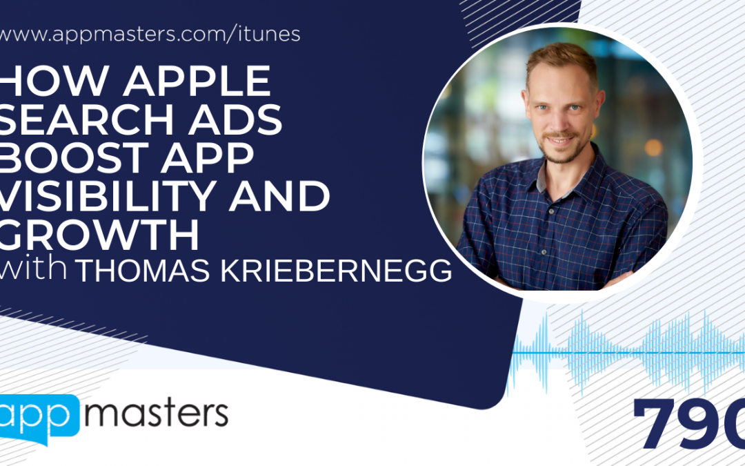 790: How Apple Search Ads Boost App Visibility and Growth with Thomas Kriebernegg