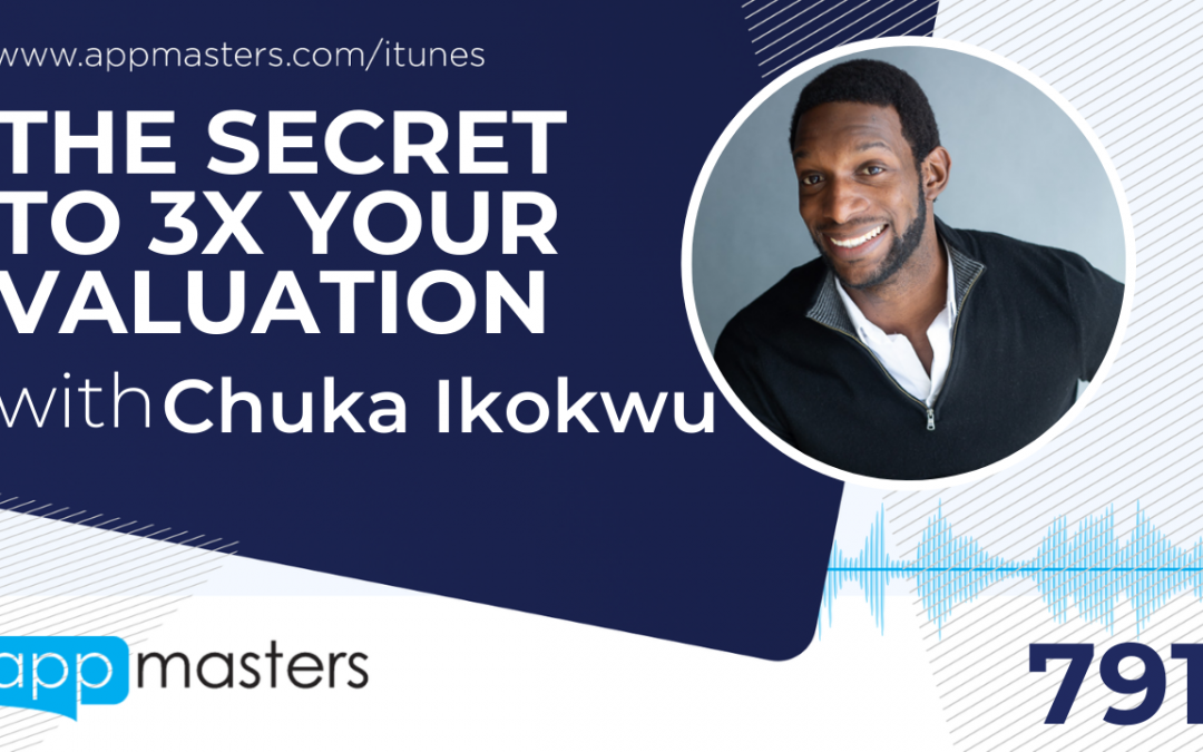 791: The Secret to 3X Your Valuation with Chuka Ikokwu