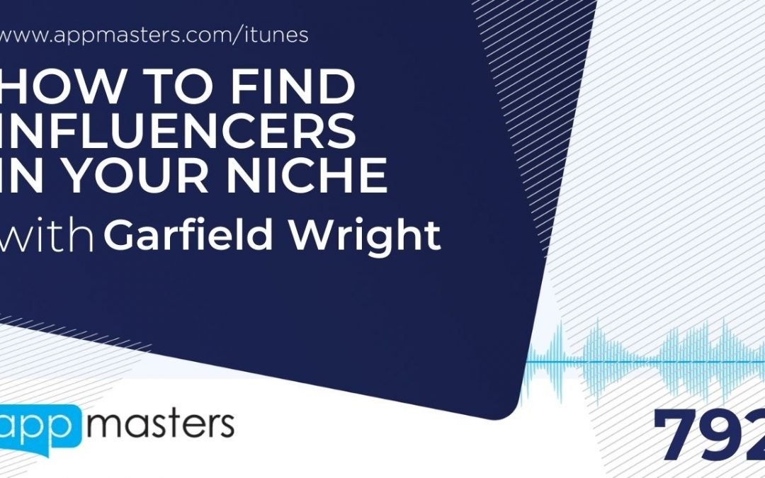 792: How to Find Influencers in Your Niche with Garfield Wright