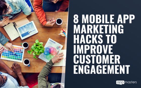 8 Mobile App Marketing Hacks That Will Improve Customer Engagement