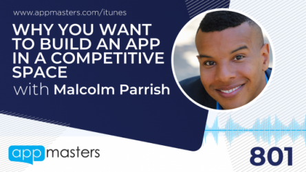 801: Why You Want to Build an App in a Competitive Space with Malcolm Parrish
