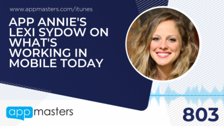 803: App Annie's Lexi Sydow on What's Working in Mobile Today