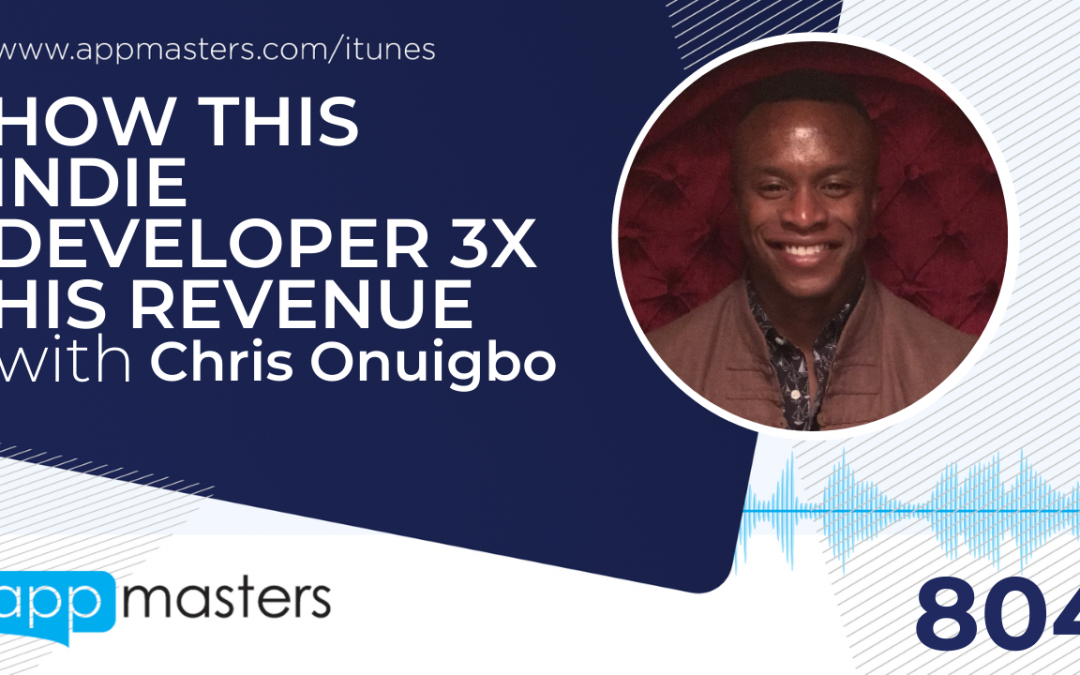804: How This Indie Developer 3X His Revenue with Chris Onuigbo