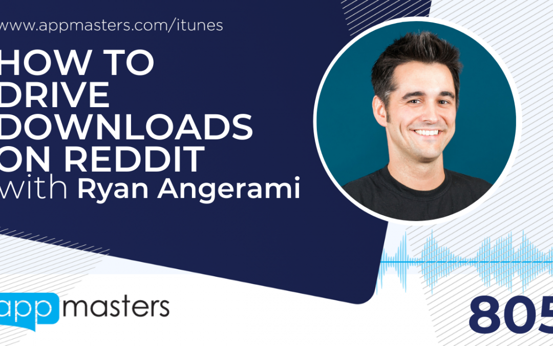 805: How to Drive Downloads on Reddit with Ryan Angerami