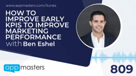 809: How to Improve Early KPIs to Improve Marketing Performance with Ben Eshel
