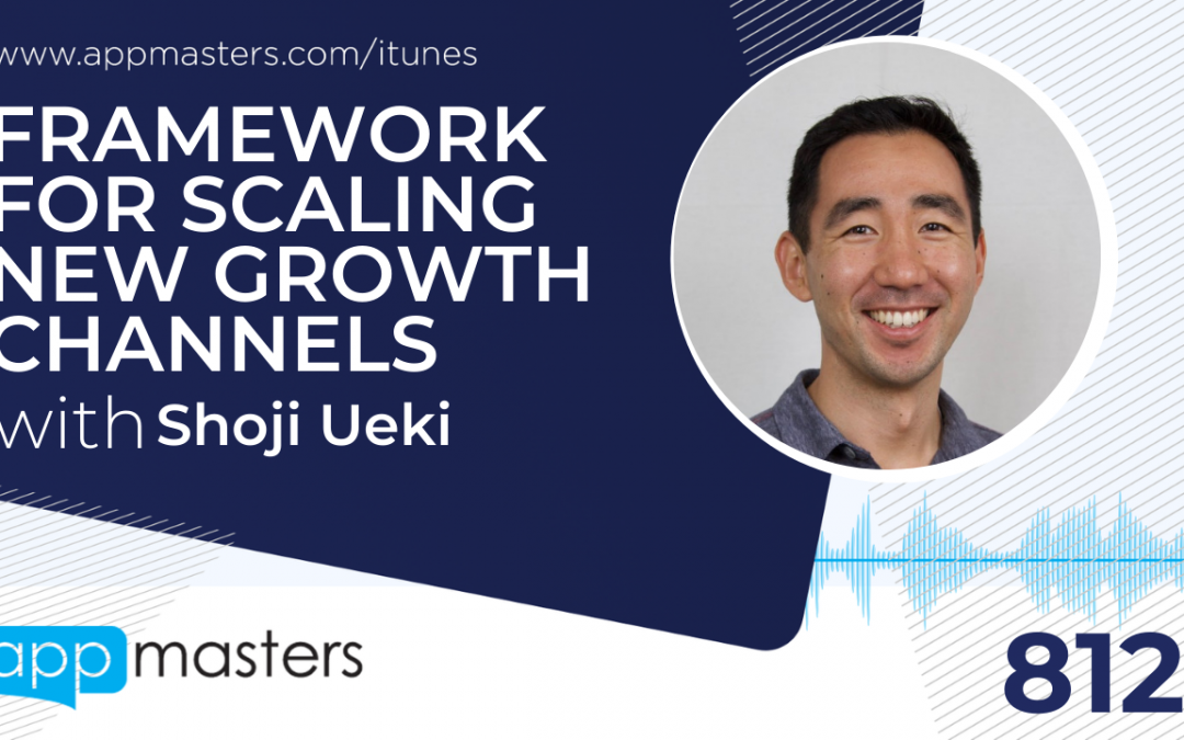 812: Framework for Scaling New Growth Channels with Shoji Ueki