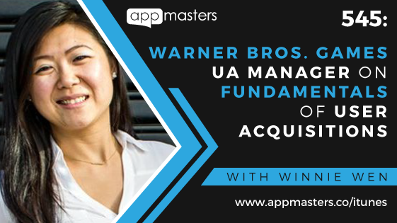 545: Warner Bros. Games UA Manager on Fundamentals of User Acquisitions with Winnie Wen