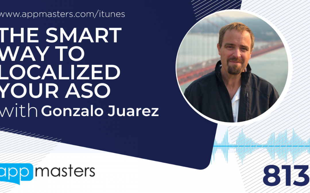 813: The Smart Way to Localized Your ASO with Gonzalo Juarez