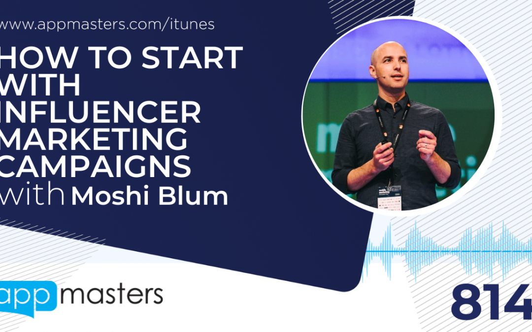 814: How to Start With Influencer Marketing Campaigns with Moshi Blum