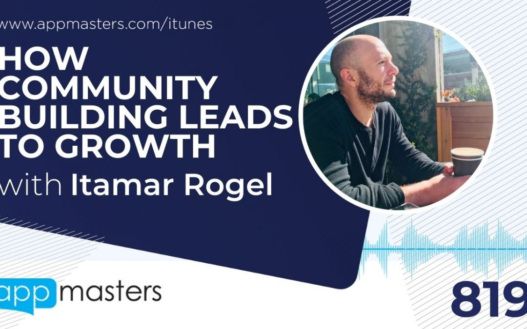 819: How Community Building Leads to Growth with Itamar Rogel