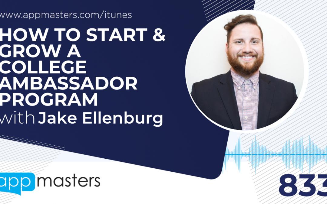 833: How to Start & Grow a College Ambassador Program with Jake Ellenburg