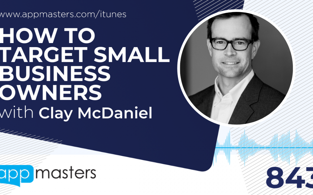 843: How to Target Small Business Owners with Clay McDaniel