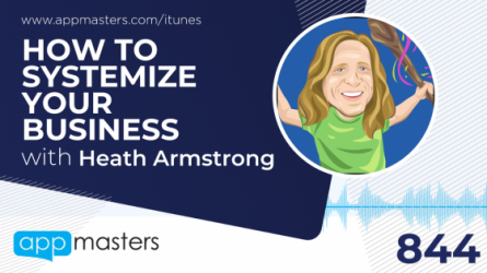 844: How to Systemize Your Business with Heath Armstrong