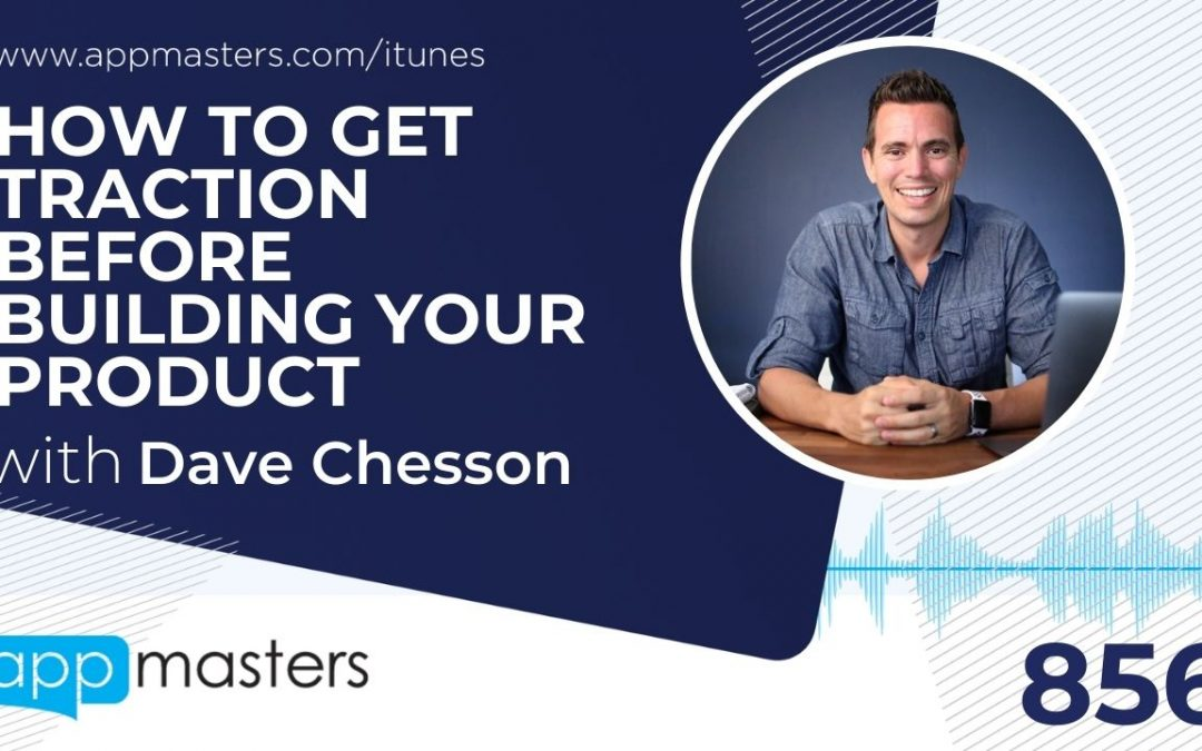 856: How to Get Traction Before Building Your Product