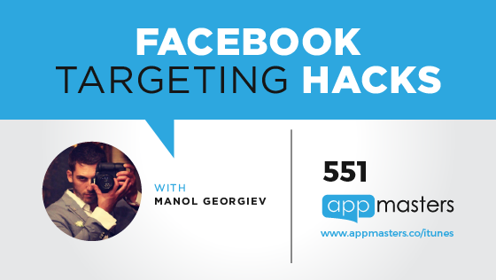551: Facebook Targeting Hacks with Manol Georgiev