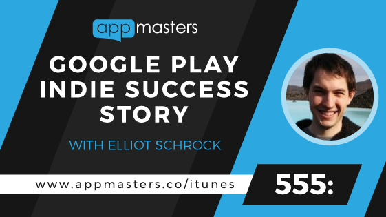 555: Google Play Indie Success Story with Elliot Schrock