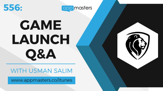 556: Game Launch Q&A with Usman Salim