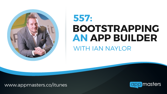 557: Bootstrapping an App Builder with Ian Naylor